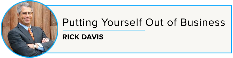 Rick Davis: Putting Yourself Out of Business