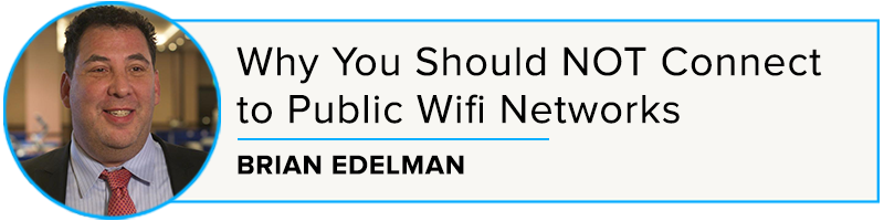 Brian Edelman: Why You Should NOT Connect to Public Wifi Networks