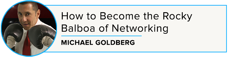Michael Goldberg: How to Become the Rocky Balboa of Networking