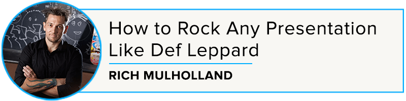 Rich Mulholland: How to Rock Any Presentation Like Def Leppard
