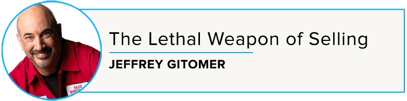Jeffrey Gitomer: The Lethal Weapon of Selling