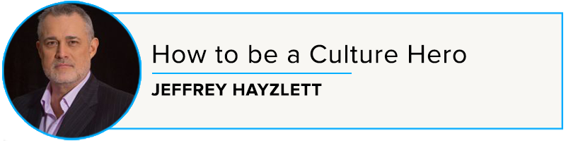 Jeffrey Hayzlett: How to Be a Culture Hero