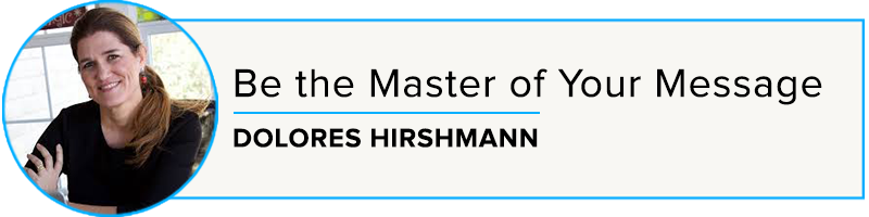 Episode 52: Be the Master of Your Message with Dolores Hirschmann