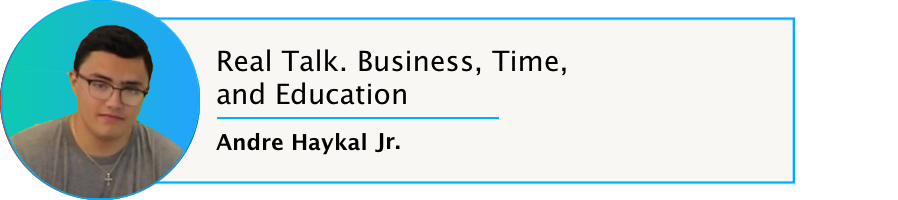 Episode 56: Real Talk. Business, Time, and Education with Andre Haykal Jr.