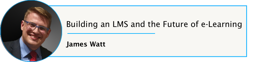 Episode 57: Building an LMS and the Future of e-Learning with James Watt