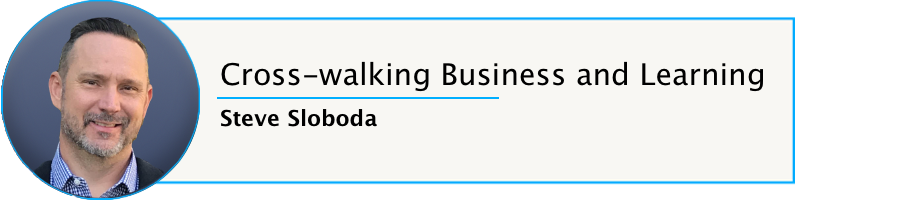 Episode 60: Steve Sloboda: Cross-walking Business and Learning
